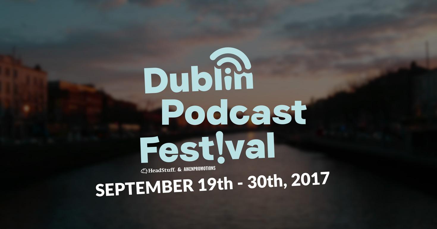 Dublin Podcast Festival 2017