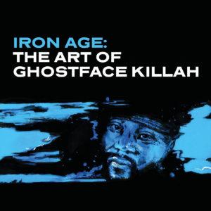 Iron Age The Art of Ghostface Killah - Dean Van Nguyen